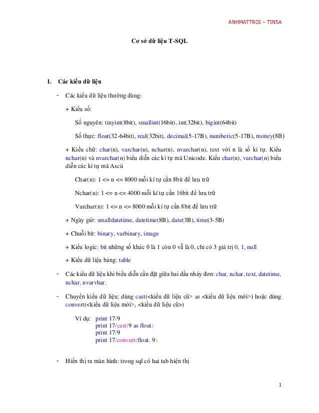 ANHMATTROI – TIN5A 1 Cơ sở dữ liệu T-SQL 1. Các kiểu dữ liệu - Các kiểu dữ liệu thường dùng: + Kiểu số: Số nguyên: tinyint...