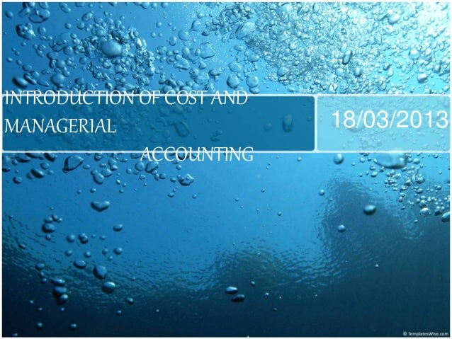 INTRODUCTION OF COST AND MANAGERIAL ACCOUNTING 18/03/2013