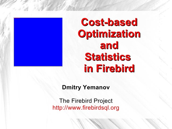 Cost-based OptimizationandStatistics in Firebird<br />Dmitry Yemanov<br />The Firebird Project<br />http://www.firebirdsql...