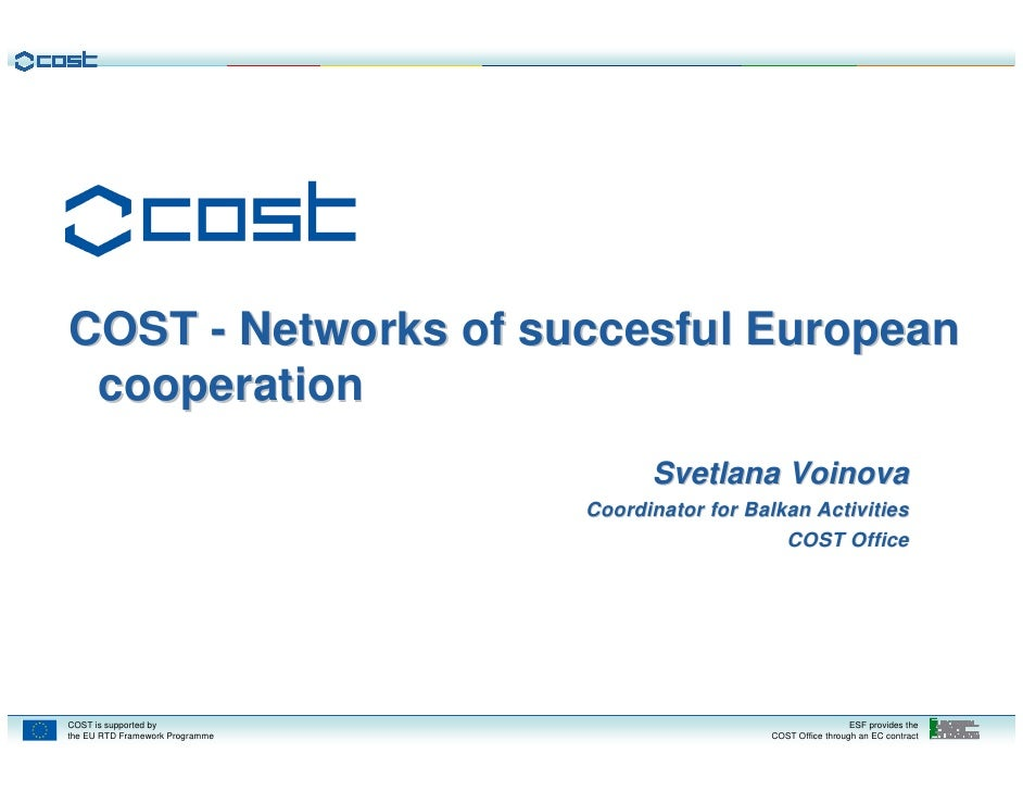 COST - Networks of succesful European  cooperation                                        Svetlana Voinova                ...