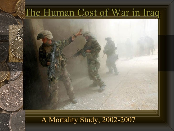 The Human Cost of War in Iraq A Mortality Study, 2002-2007