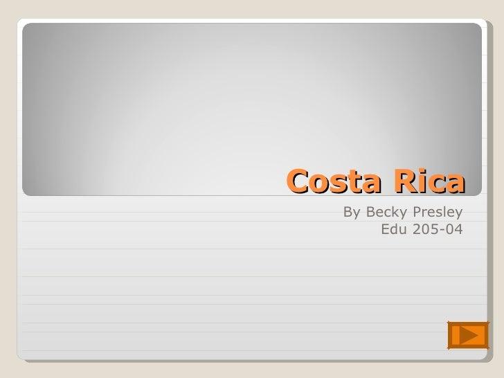 Costa Rica By Becky Presley Edu 205-04