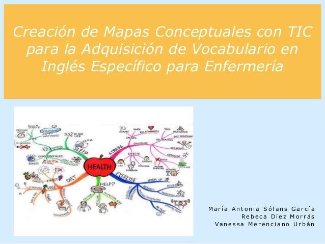 Creación de Mapas Conceptuales con TIC para la Adquisición de Vocabulario en Inglés Específico para Enfermería M a r í a A...