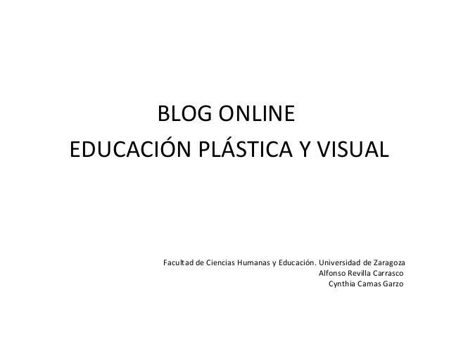 BLOG ONLINE  EDUCACIÓN PLÁSTICA Y VISUAL  Facultad de Ciencias Humanas y Educación. Universidad de Zaragoza  Alfonso Revil...