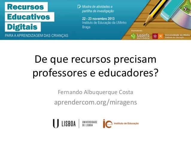 De que recursos precisam professores e educadores? Fernando Albuquerque Costa  aprendercom.org/miragens