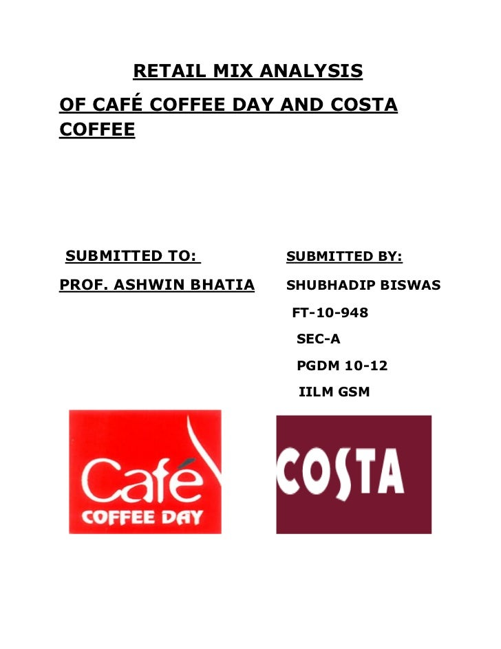 RETAIL MIX ANALYSISOF CAFÉ COFFEE DAY AND COSTACOFFEESUBMITTED TO:         SUBMITTED BY:PROF. ASHWIN BHATIA   SHUBHADIP BI...