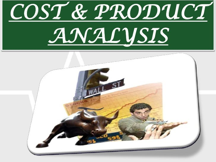 COST & PRODUCT ANALYSIS<br />