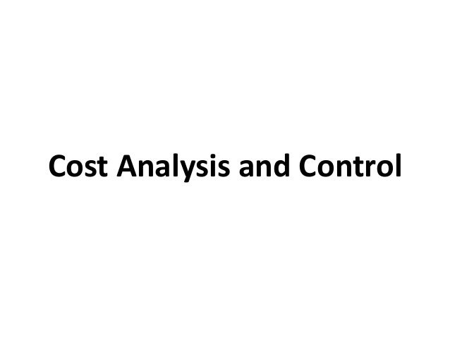Cost Analysis and Control