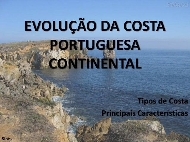 EVOLUÇÃO DA COSTA PORTUGUESA CONTINENTAL Tipos de Costa Principais Características Sines
