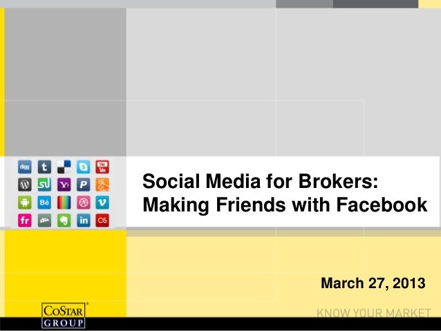 Social Media for Brokers:Making Friends with Facebook                 March 27, 2013