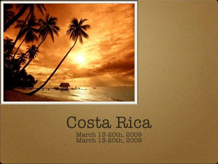 Costa Rica March 13-20th, 2009 March 13-20th, 2009