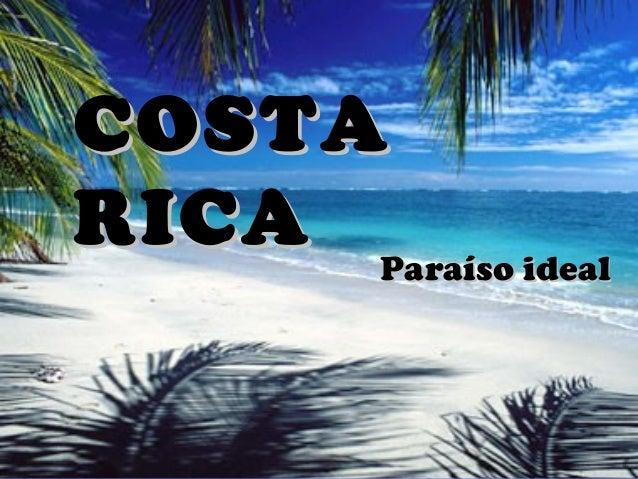 COSTACOSTA RICARICA Paraíso idealParaíso ideal