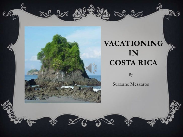 Vacationing in Costa Rica<br />By<br />Suzanne Meszaros<br />