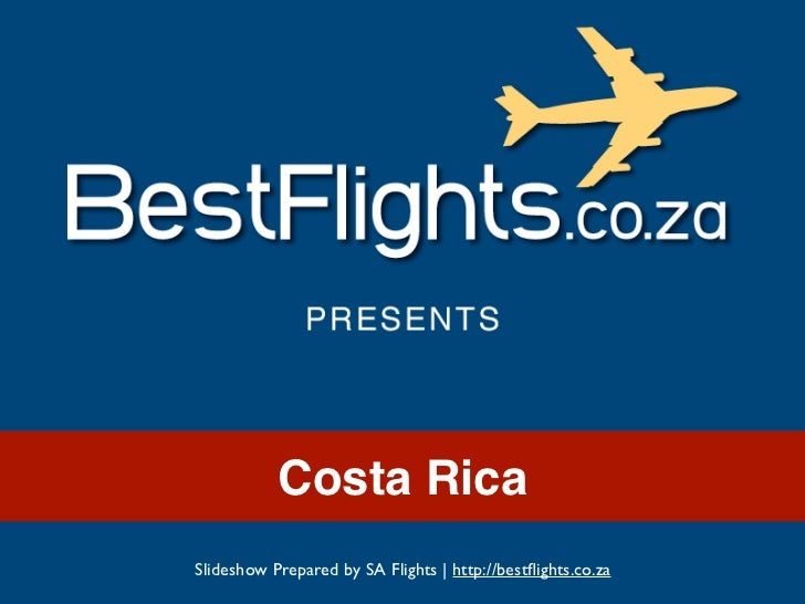 Costa RicaSlideshow Prepared by SA Flights | http://bestflights.co.za