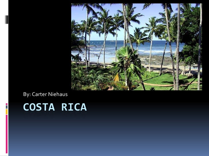 Costa Rica<br />By: Carter Niehaus<br />