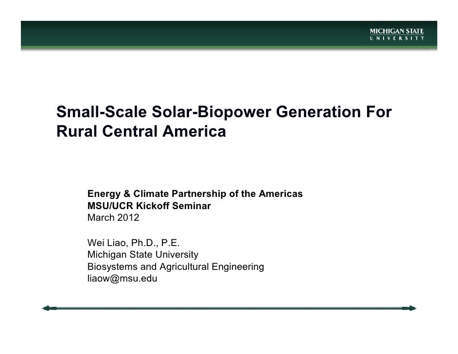 Small-Scale Solar-Biopower Generation ForRural Central America   Energy & Climate Partnership of the Americas   MSU/UCR Ki...