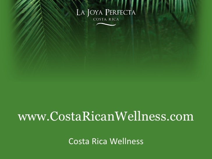www.CostaRicanWellness.com<br />Costa Rica Wellness<br />