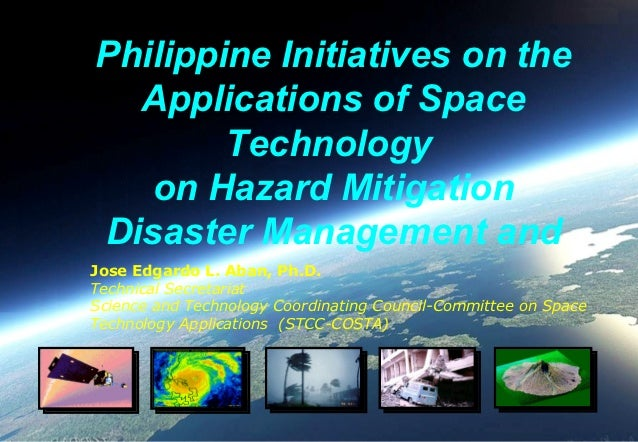 Philippine Initiatives on the Applications of Space Technology  on Hazard Mitigation Disaster Management