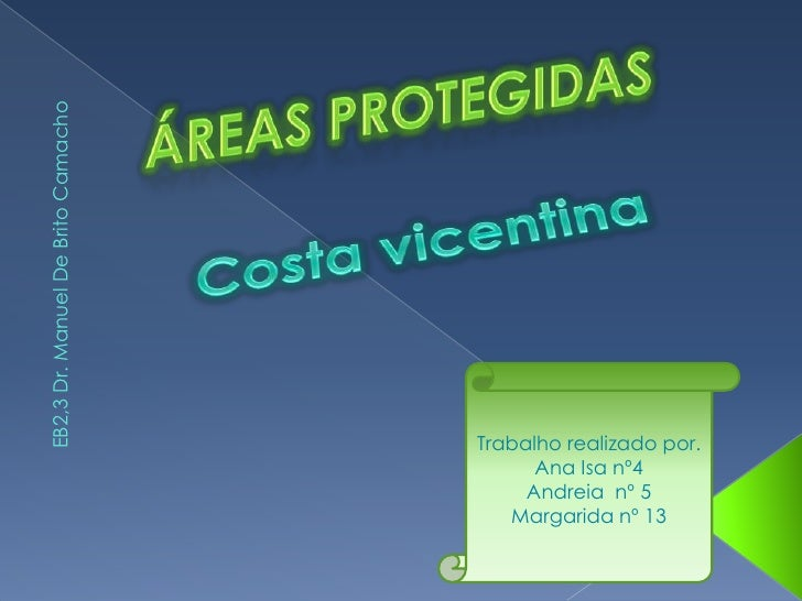 Áreas Protegidas<br />Costa vicentina   <br />EB2,3 Dr. Manuel De Brito Camacho<br />Trabalho realizado por.<br />Ana Isa ...