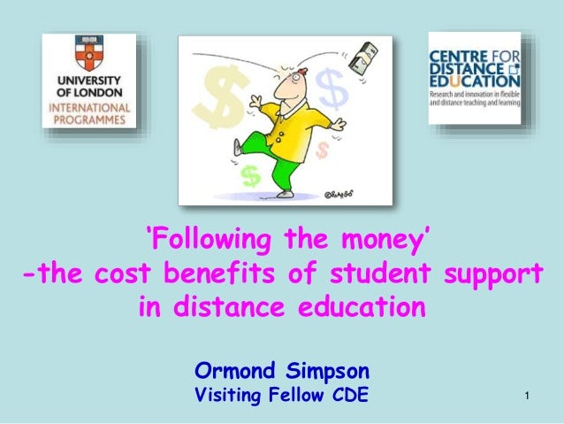 1 'Following the money' -the cost benefits of student support in distance education Ormond Simpson Visiting Fellow CDE
