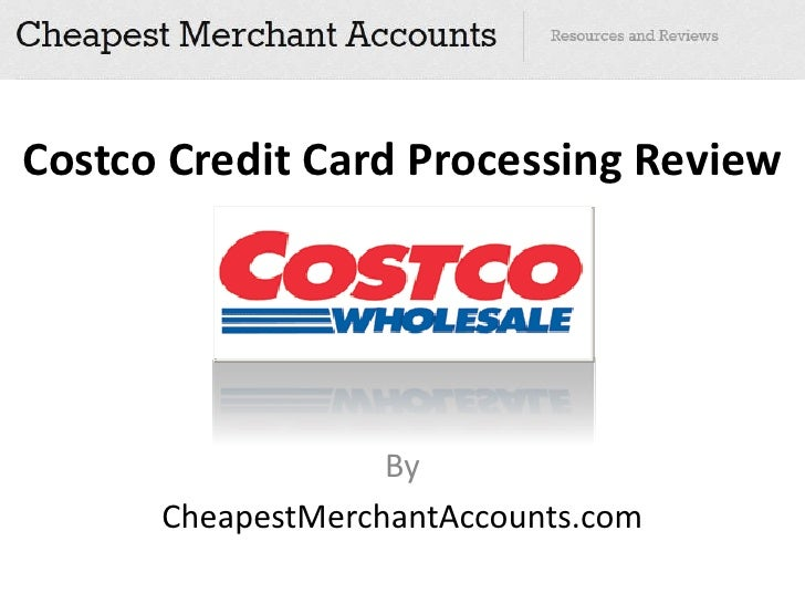 Costco Credit Card Processing Review                   By      CheapestMerchantAccounts.com