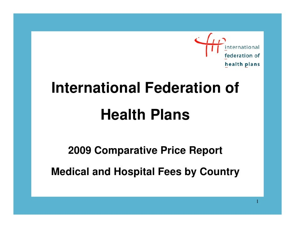 International Federation of         Health Plans   2009 Comparative Price ReportMedical and Hospital Fees by Country      ...