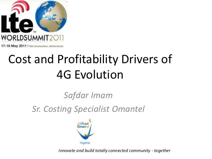 Cost and Profitability Drivers of  4G Evolution<br />Safdar Imam <br />Sr. Costing Specialist Omantel<br />Innovate and bu...