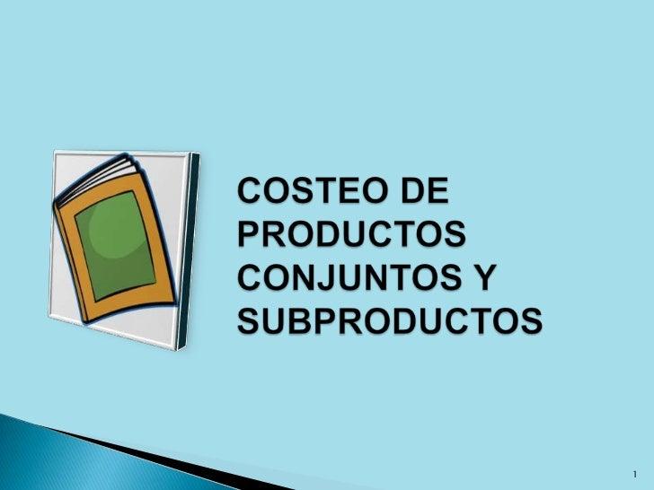 COSTEO DE PRODUCTOS CONJUNTOS Y SUBPRODUCTOS<br />1<br />