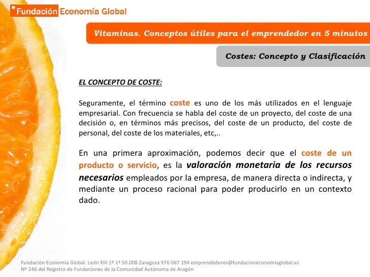 Vitaminas. Conceptos útiles para el emprendedor en 5 minutos Costes: Concepto y Clasificación EL CONCEPTO DE COSTE: Segura...
