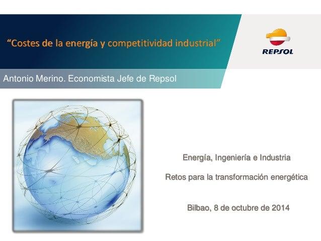 """""""Costes de la energía y competitividad industrial""""  Bilbao, 8 de octubre de 2014  Energía, Ingeniería e Industria  Retos p..."""