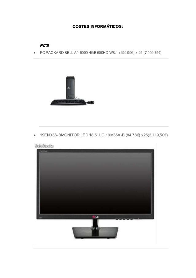 "COSTES INFORMÁTICOS: PC'S  PC PACKARD BELL A4-5000 4GB 500HD W8.1 (299.99€) x 25 (7.499,75€)  19EN33S-BMONITOR LED 18.5""..."