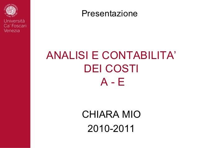 PresentazioneANALISI E CONTABILITA'      DEI COSTI          A-E      CHIARA MIO       2010-2011