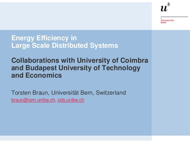 Energy Efficiency inLarge Scale Distributed SystemsCollaborations with University of Coimbraand Budapest University of Tec...