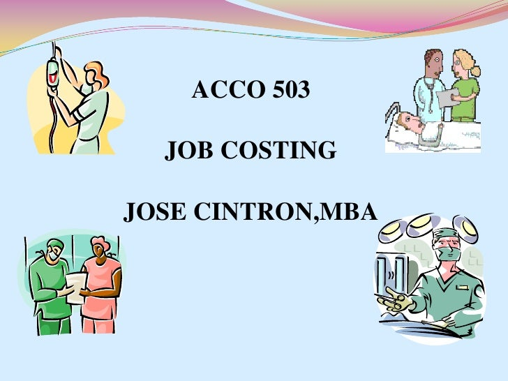 ACCO 503<br />JOB COSTING<br />JOSE CINTRON,MBA<br />