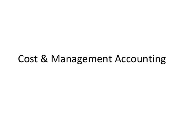 management accounting cost classification 3 cost classification 4 presenting information b cost accounting techniques 1 accounting for material, labour and overheads 2 absorption and marginal costing 3.