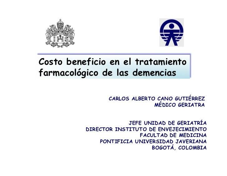 Costo beneficio en el tratamientofarmacológico de las demencias                CARLOS ALBERTO CANO GUTIÉRREZ              ...