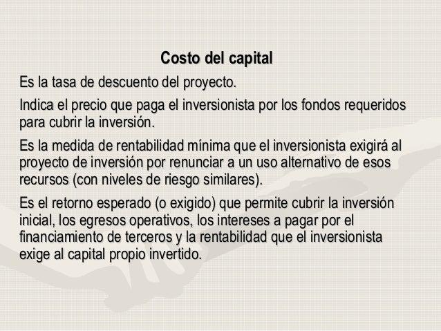 Costo del capitalCosto del capital Es la tasa de descuento del proyecto.Es la tasa de descuento del proyecto. Indica el pr...