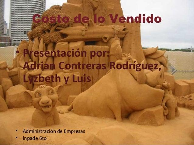 Costo de lo Vendido• Presentación por:Adrian Contreras Rodríguez,Lyzbeth y Luis• Administración de Empresas• lnpade 6to