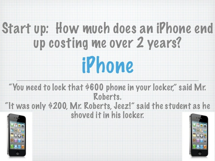 """Start up: How much does an iPhone end      up costing me over 2 years?                      iPhone """"You need to lock that ..."""
