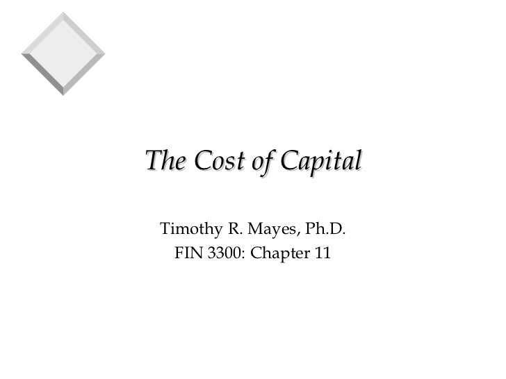 The Cost of Capital Timothy R. Mayes, Ph.D.   FIN 3300: Chapter 11