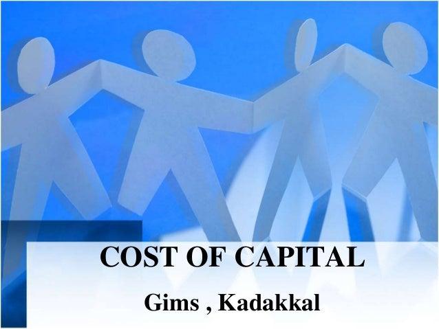 COST OF CAPITAL Gims , Kadakkal