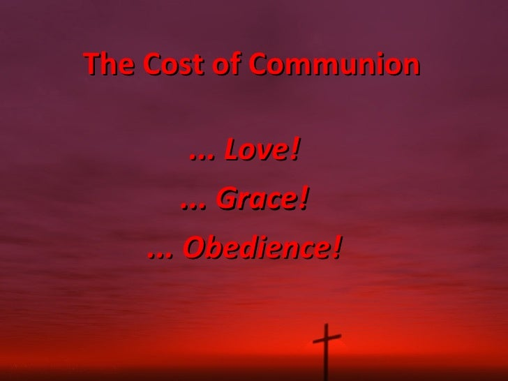 The Cost of Communion ... Love! ... Grace! ... Obedience!