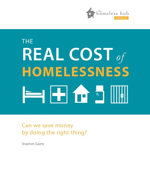 PA P E R S E R I E S  PA P E R # 3  THE  REAL COST of  HOMELESSNESS  +  Can we save money by doing the right thing? Stephe...