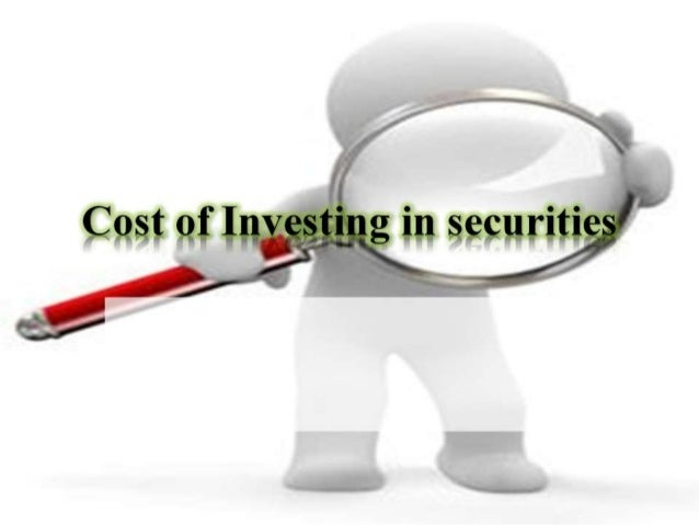 Cost of investing in securities