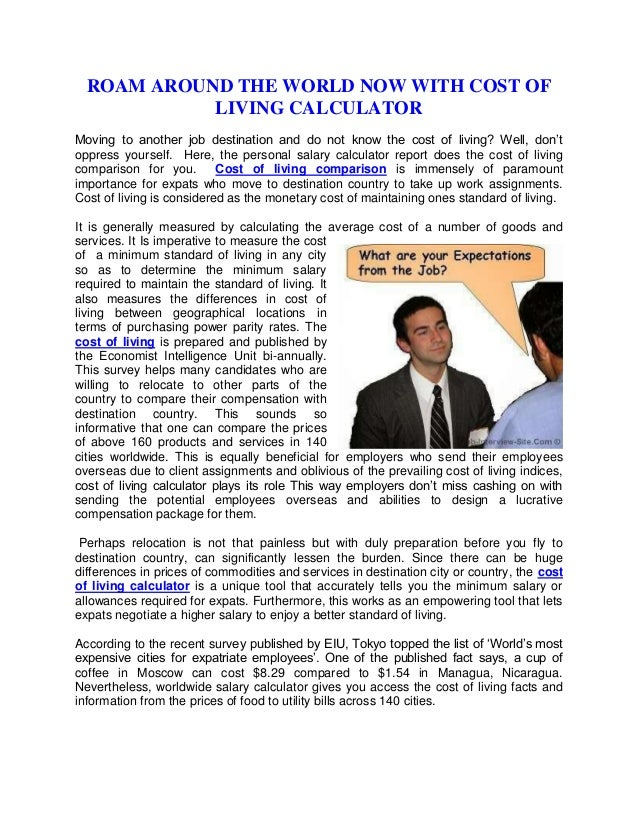 ROAM AROUND THE WORLD NOW WITH COST OF LIVING CALCULATOR Moving to another job destination and do not know the cost of liv...