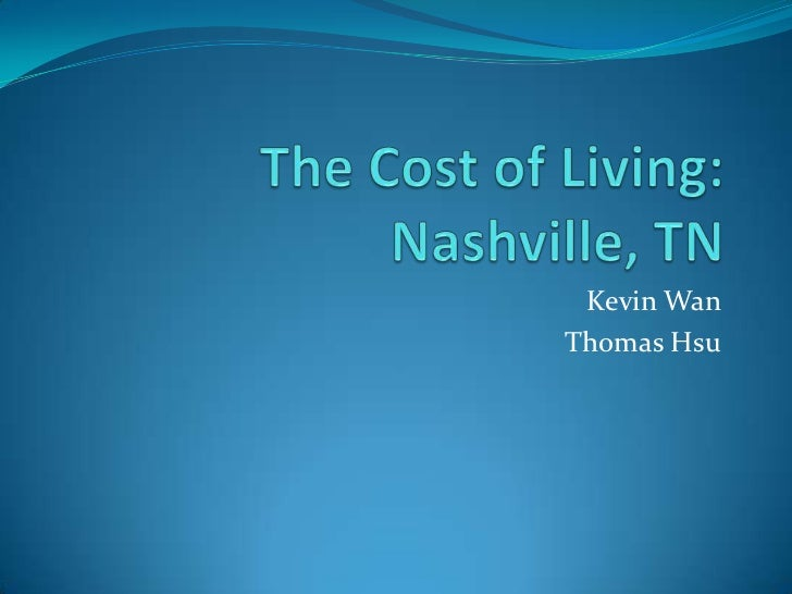 The Cost of Living: Nashville, TN<br />Kevin Wan<br />Thomas Hsu<br />