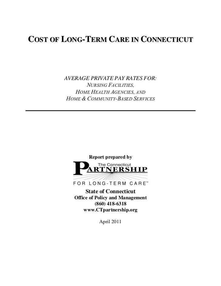 COST OF LONG-TERM CARE IN CONNECTICUT        AVERAGE PRIVATE PAY RATES FOR:                NURSING FACILITIES,           H...