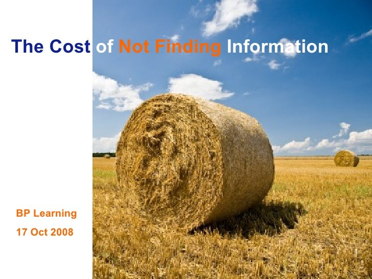 The Cost  of   Not Finding   Information BP Learning 17 Oct 2008