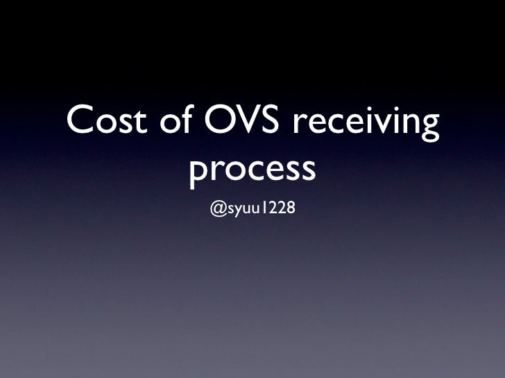 Cost of OVS receiving       process        @syuu1228