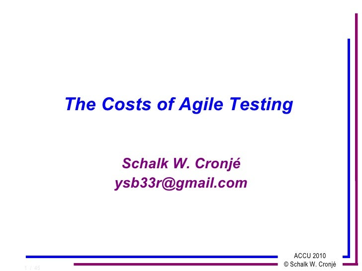 The Costs of Agile Testing                  Schalk W. Cronjé               ysb33r@gmail.com                               ...
